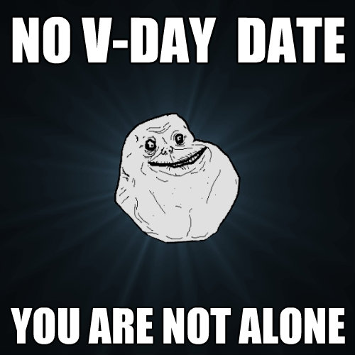 no vday date you are not alone - Forever Alone