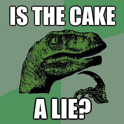is the cake a lie - Philosoraptor