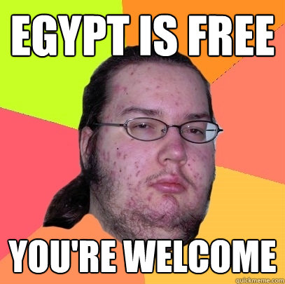 egypt is free youre welcome - Butthurt Dweller