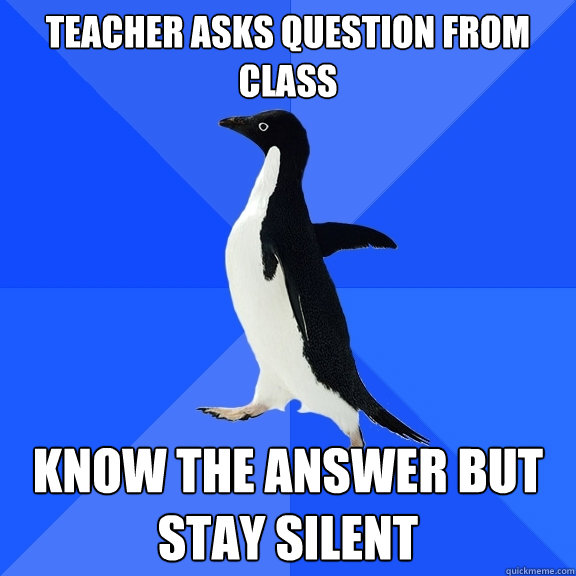 teacher asks question from class know the answer but stay si - Socially Awkward Penguin