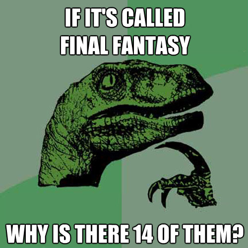 if its called final fantasy why is there 14 of them - Philosoraptor