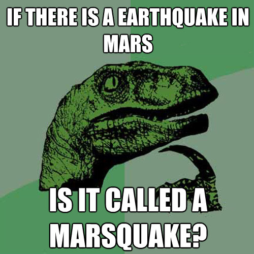 if there is a earthquake in mars is it called a marsquake - Philosoraptor