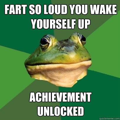fart so loud you wake yourself up achievement unlocked - Foul Bachelor Frog