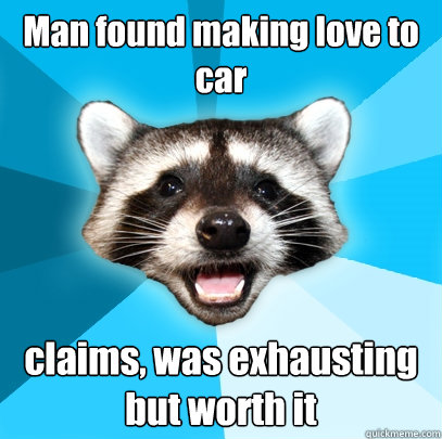 man found making love to car claims was exhausting but wort - Lame Pun Coon