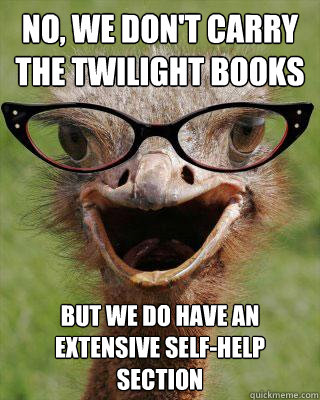 no we dont carry the twilight books but we do have an exte - Judgmental Bookseller Ostrich