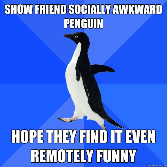 show friend socially awkward penguin hope they find it even  - Socially Awkward Penguin