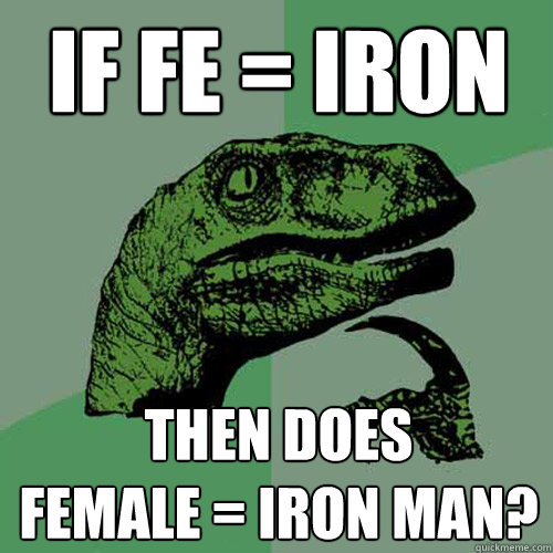 if fe iron then does female iron man - Philosoraptor