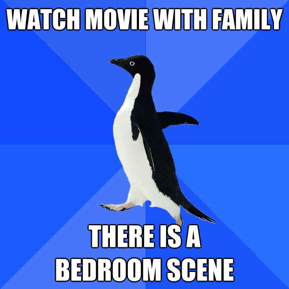watch movie with family there is a bedroom scene - Socially Awkward Penguin