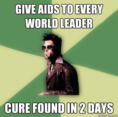 give aids to every world leader cure found in 2 days - Helpful Tyler Durden