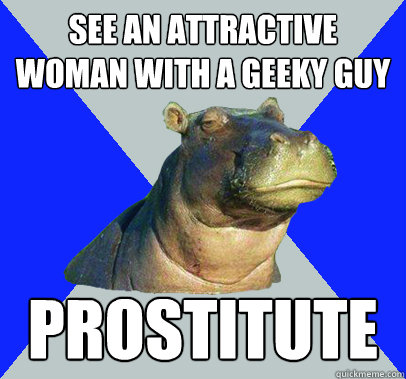 see an attractive woman with a geeky guy prostitute - Skeptical Hippo