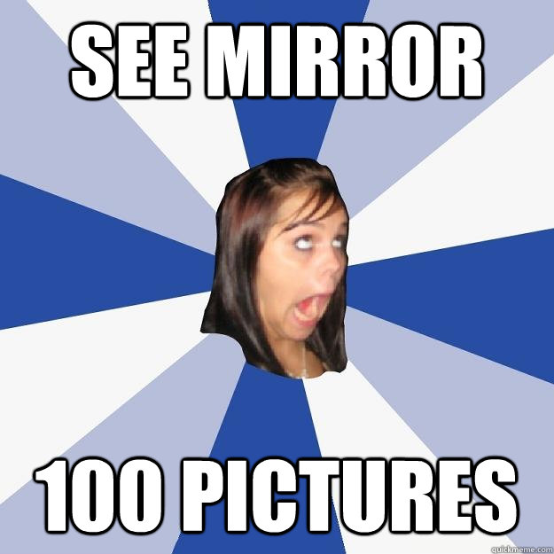 see mirror 100 pictures - Annoying Facebook Girl