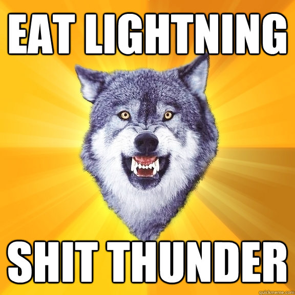 eat lightning shit thunder - Courage Wolf