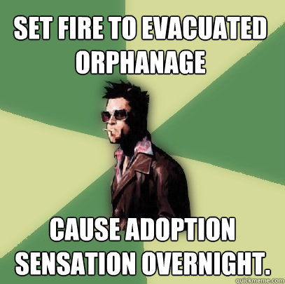 set fire to evacuated orphanage cause adoption sensation ove - Helpful Tyler Durden