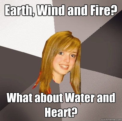 earth wind and fire what about water and heart - Musically Oblivious 8th Grader
