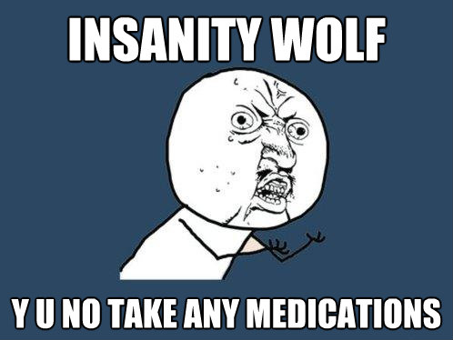 insanity wolf y u no take any medications - Y U No