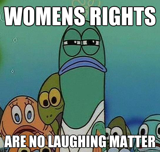 womens rights are no laughing matter - Serious fish SpongeBob