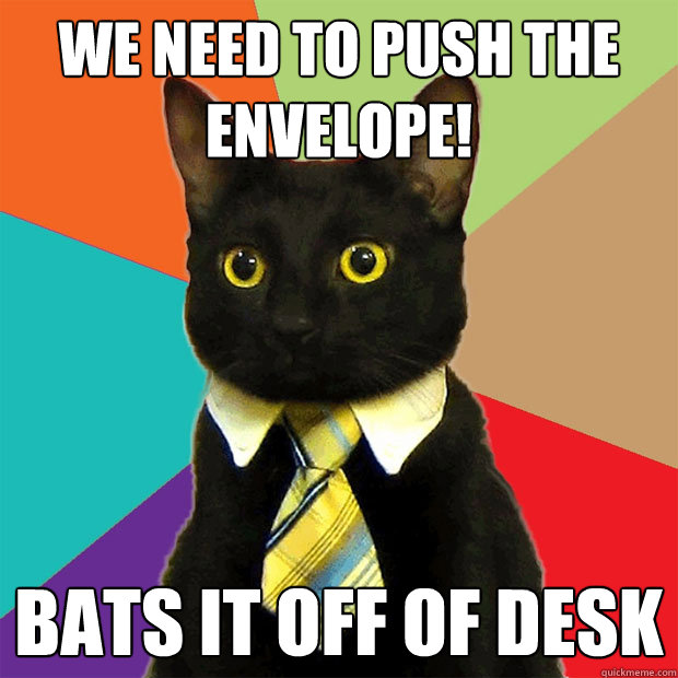 we need to push the envelope bats it off of desk - Business Cat