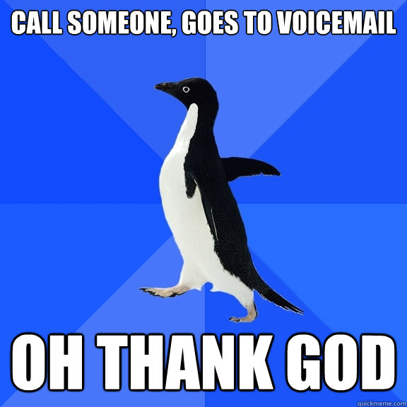 call someone goes to voicemail oh thank god - Socially Awkward Penguin