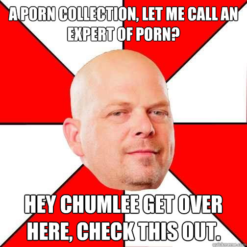 a porn collection let me call an expert of porn hey chumle - Pawn Star