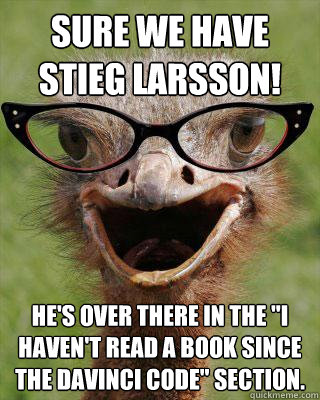 sure we have stieg larsson hes over there in the i haven - Judgmental Bookseller Ostrich