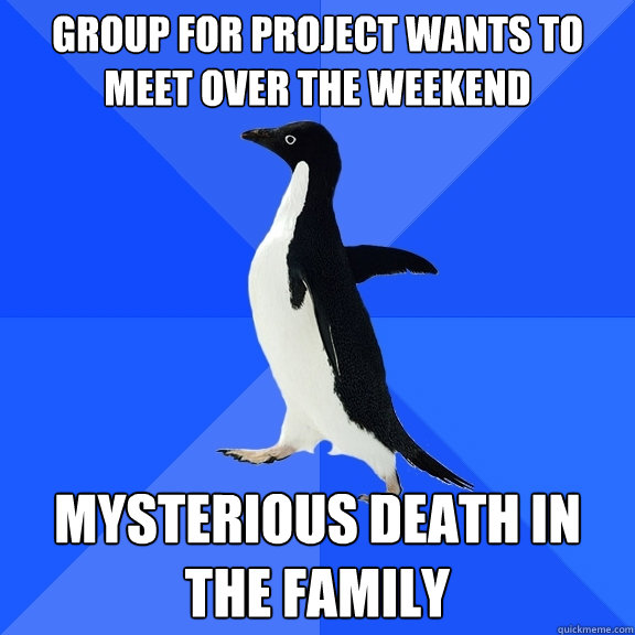 group for project wants to meet over the weekend mysterious  - Socially Awkward Penguin
