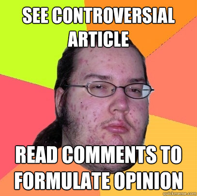 see controversial article read comments to formulate opinion - Butthurt Dweller
