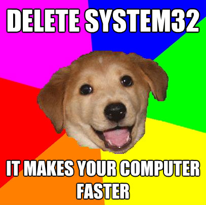 delete system32 it makes your computer faster - Advice Dog