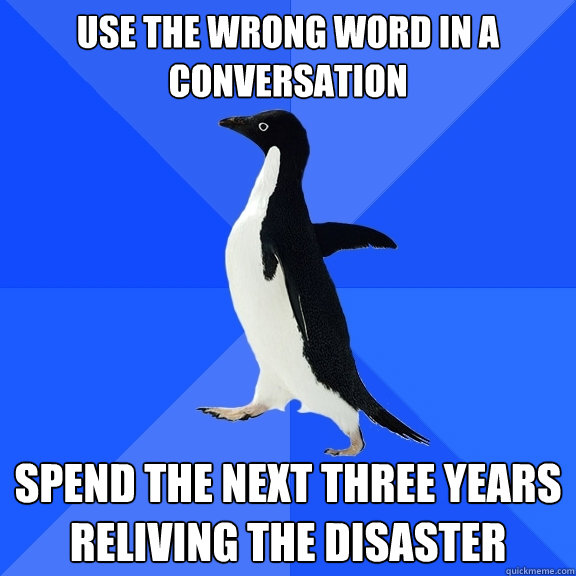 use the wrong word in a conversation spend the next three ye - Socially Awkward Penguin