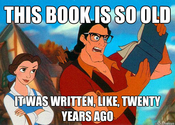 this book is so old it was written like twenty years ago - Hipster Gaston