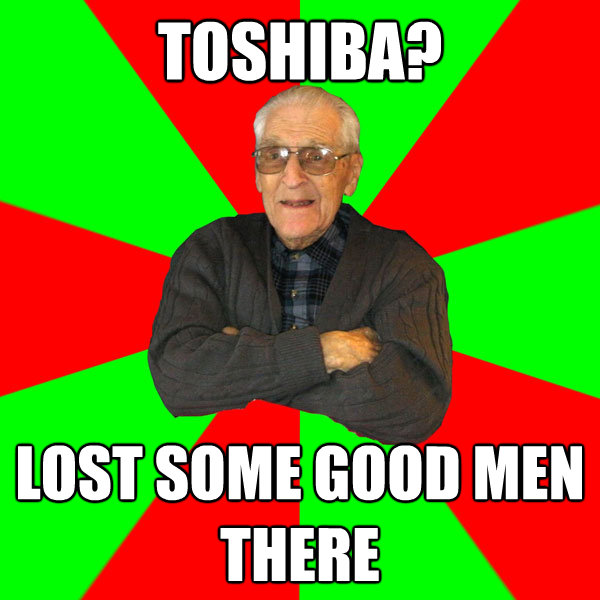 toshiba lost some good men there - Bachelor Grandpa