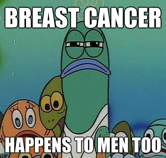 breast cancer happens to men too - Serious fish SpongeBob
