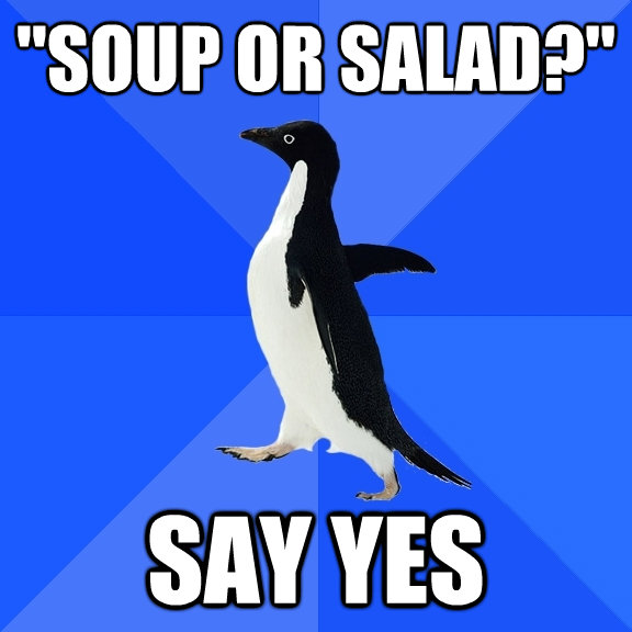 soup or salad say yes - Socially Awkward Penguin