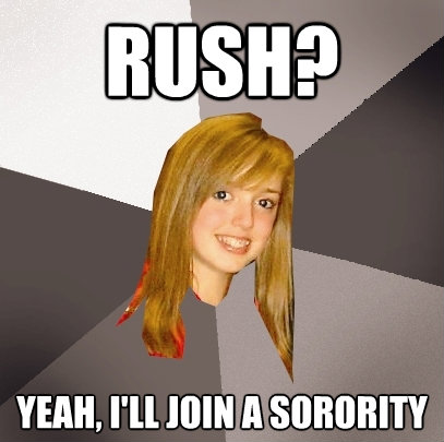 rush yeah ill join a sorority - Musically Oblivious 8th Grader