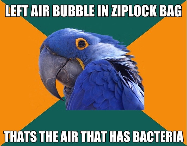 left air bubble in ziplock bag thats the air that has bacter - Paranoid Parrot