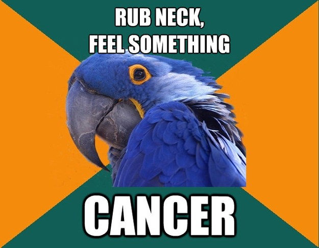 rub neck feel something cancer - Paranoid Parrot