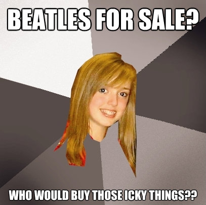 beatles for sale who would buy those icky things - Musically Oblivious 8th Grader