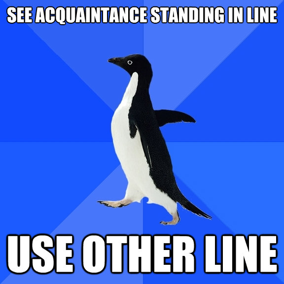 see acquaintance standing in line use other line - Socially Awkward Penguin