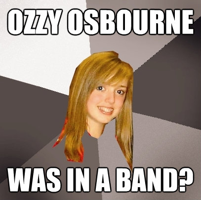ozzy osbourne was in a band - Musically Oblivious 8th Grader