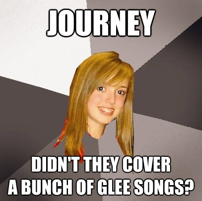 journey didnt they cover a bunch of glee songs - Musically Oblivious 8th Grader