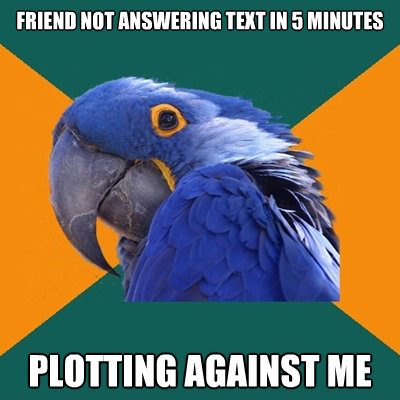friend not answering text in 5 minutes plotting against me - Paranoid Parrot