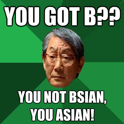you got b you not bsian you asian - High Expectations Asian Father