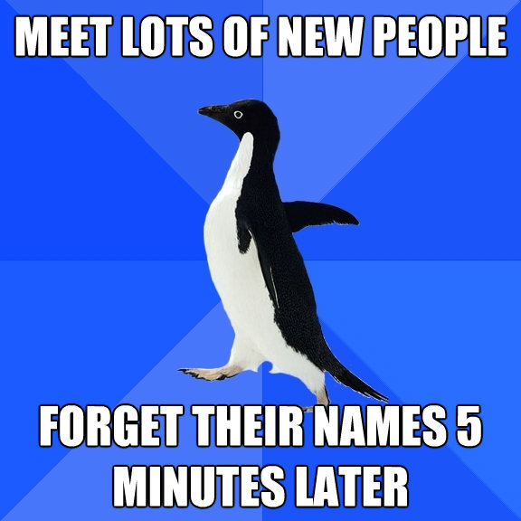 meet lots of new people forget their names 5 minutes later - Socially Awkward Penguin