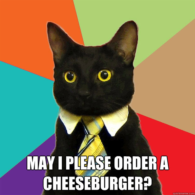 may i please order a cheeseburger - Business Cat
