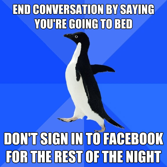 End Conversation By Saying Youre Going To Bed Dont Sign In Socially Awkward Penguin