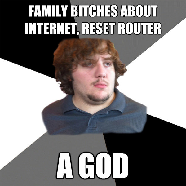 family bitches about internet reset router a god - Family Tech Support Guy