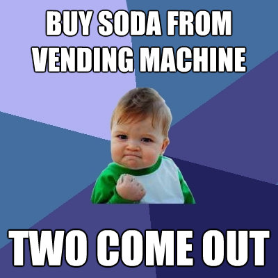 buy soda from vending machine two come out - Success Kid