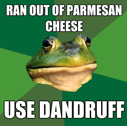 ran out of parmesan cheese use dandruff - Foul Bachelor Frog