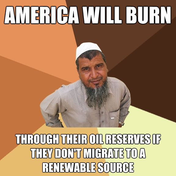 america will burn through their oil reserves if they dont m - Ordinary Muslim Man