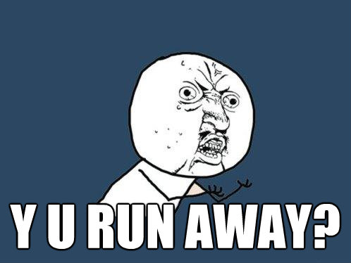 y u run away - Y U No