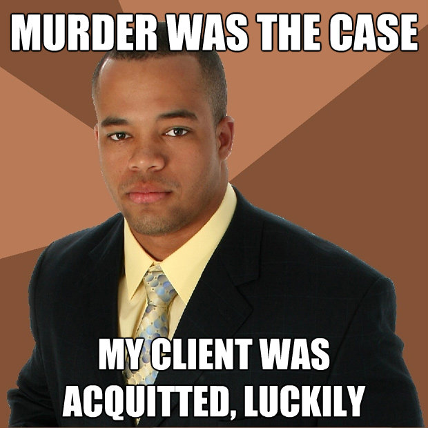 murder was the case my client was acquitted luckily - Successful Black Man